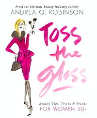 """Toss the Gloss- Beauty Tips, Tricks & Truths for Women 50+"" Crop"