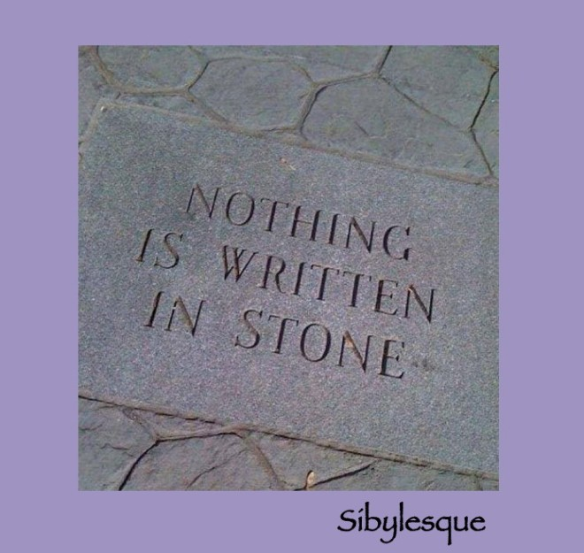 Nothing is written in stone sibylesque