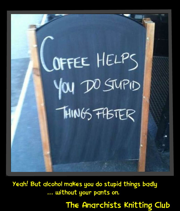 Coffee stupid things Anarchists knitting Club